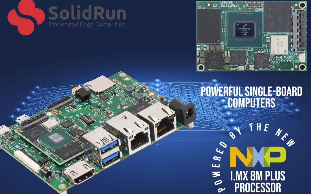 SolidRun Unveils New i.MX 8M Plus Portfolio of Embedded Modules and Carrier Options